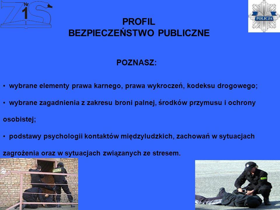 PROFIL BEZPIECZEŃSTWO PUBLICZNE POZNASZ: wybrane elementy prawa karnego, prawa wykroczeń, kodeksu drogowego; wybrane zagadnienia z zakresu broni palne