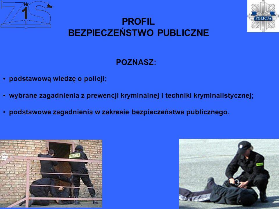 PROFIL BEZPIECZEŃSTWO PUBLICZNE POZNASZ: podstawową wiedzę o policji; wybrane zagadnienia z prewencji kryminalnej i techniki kryminalistycznej; podsta