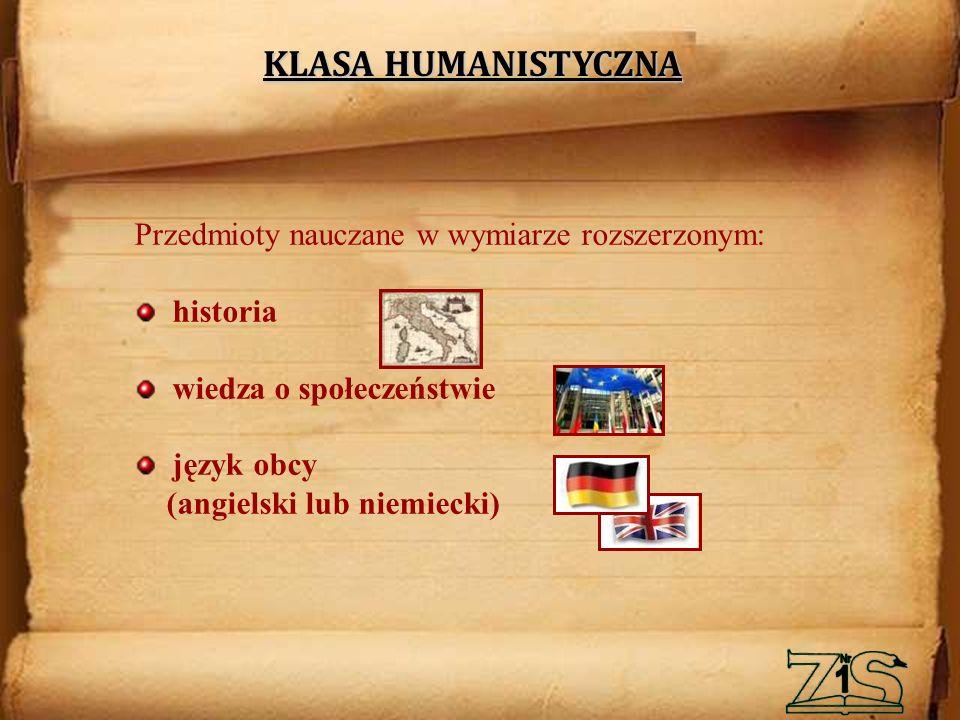 KLASA HUMANISTYCZNA Przedmioty nauczane w wymiarze rozszerzonym: historia wiedza o społeczeństwie język obcy (angielski lub niemiecki)