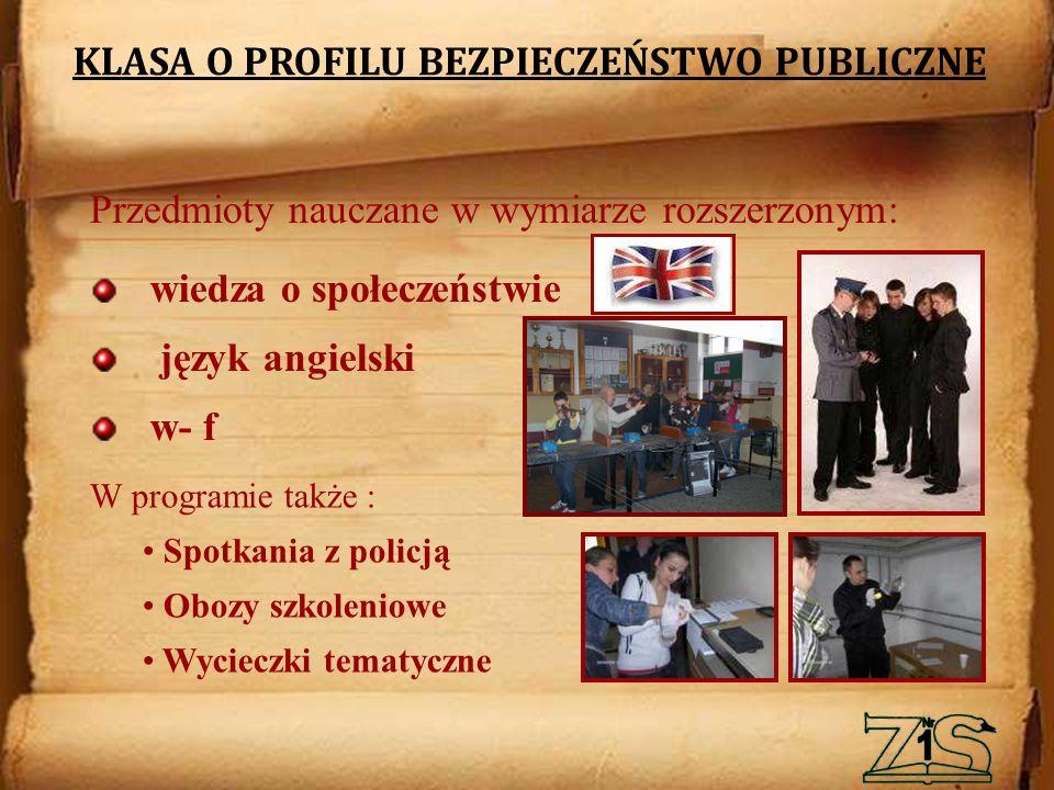 KLASA O PROFILU BEZPIECZEŃSTWO PUBLICZNE Przedmioty nauczane w wymiarze rozszerzonym: wiedza o społeczeństwie język angielski w- f W programie także : Spotkania z policją Obozy szkoleniowe Wycieczki tematyczne
