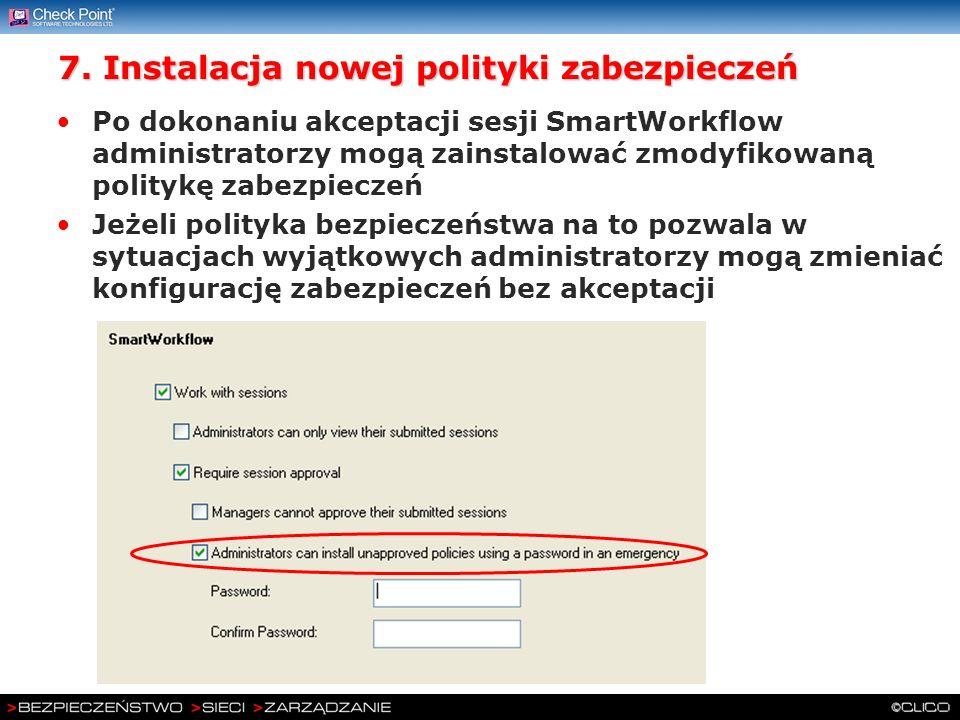 7. Instalacja nowej polityki zabezpieczeń Po dokonaniu akceptacji sesji SmartWorkflow administratorzy mogą zainstalować zmodyfikowaną politykę zabezpi