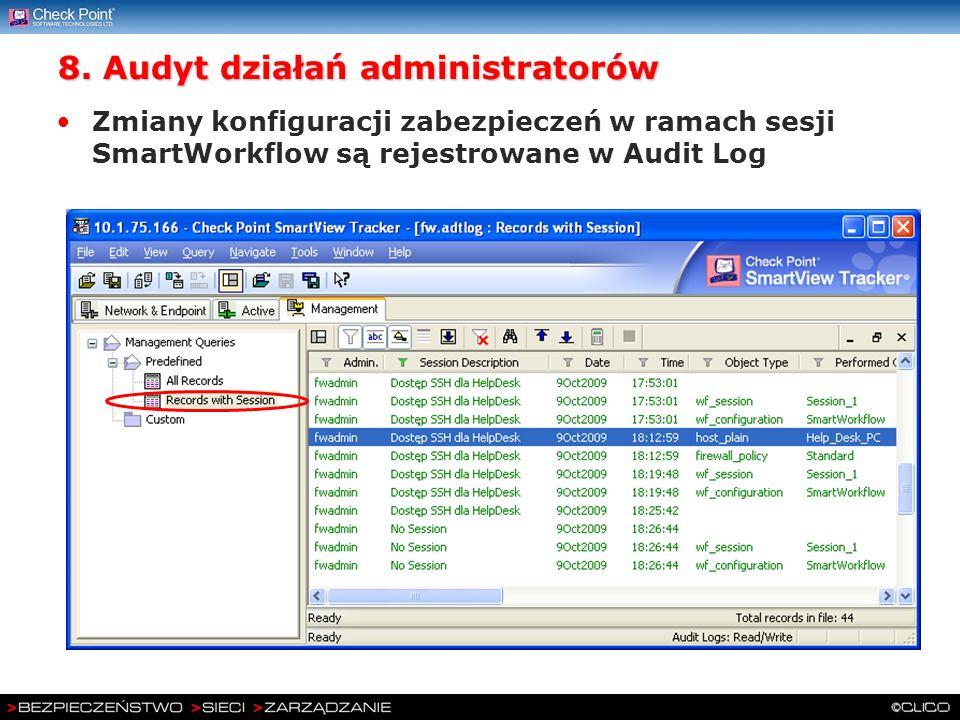 8. Audyt działań administratorów Zmiany konfiguracji zabezpieczeń w ramach sesji SmartWorkflow są rejestrowane w Audit Log