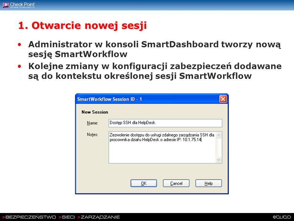 1. Otwarcie nowej sesji Administrator w konsoli SmartDashboard tworzy nową sesję SmartWorkflow Kolejne zmiany w konfiguracji zabezpieczeń dodawane są