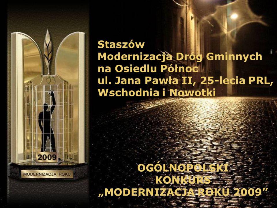 Staszów Modernizacja Dróg Gminnych na Osiedlu Północ ul. Jana Pawła II, 25-lecia PRL, Wschodnia i Nowotki OGÓLNOPOLSKI KONKURS MODERNIZACJA ROKU 2009