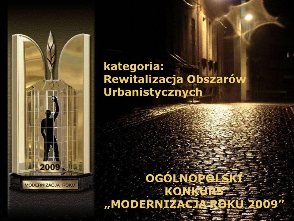 Tytuł MODERNIZACJA ROKU 2008 w kategorii: Rewitalizacja Obszarów Urbanistycznych OGÓLNOPOLSKI KONKURS MODERNIZACJA ROKU 2009