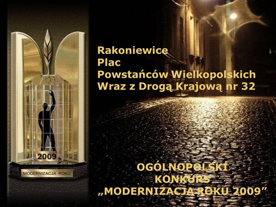 Rakoniewice Plac Powstańców Wielkopolskich Wraz z Drogą Krajową nr 32 OGÓLNOPOLSKI KONKURS MODERNIZACJA ROKU 2009