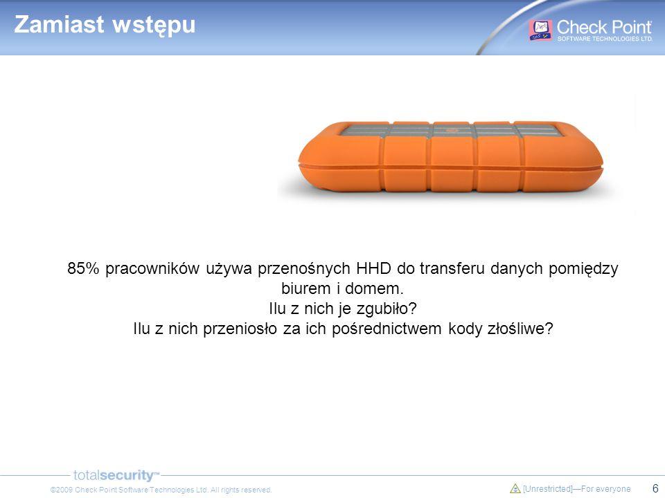6 [Unrestricted]For everyone ©2009 Check Point Software Technologies Ltd. All rights reserved. Zamiast wstępu 85% pracowników używa przenośnych HHD do