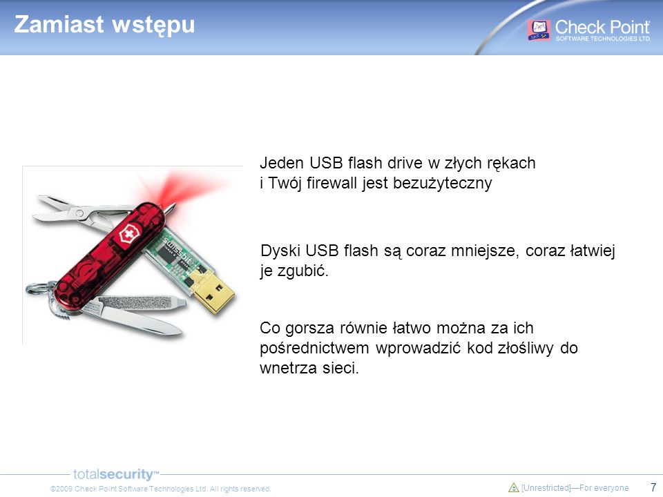 7 [Unrestricted]For everyone ©2009 Check Point Software Technologies Ltd. All rights reserved. Jeden USB flash drive w złych rękach i Twój firewall je