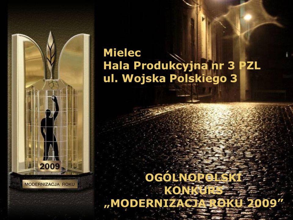 Mielec Hala Produkcyjna nr 3 PZL ul. Wojska Polskiego 3 OGÓLNOPOLSKI KONKURS MODERNIZACJA ROKU 2009