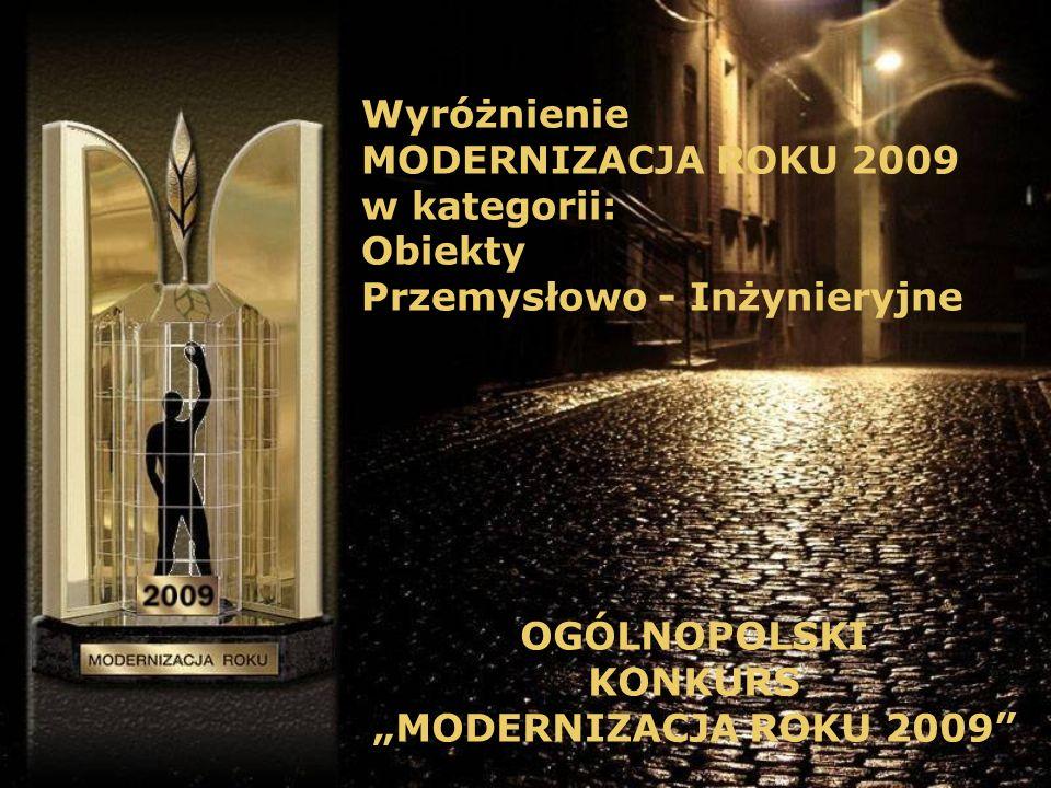 OGÓLNOPOLSKI KONKURS MODERNIZACJA ROKU 2009 Wyróżnienie MODERNIZACJA ROKU 2009 w kategorii: Obiekty Przemysłowo - Inżynieryjne