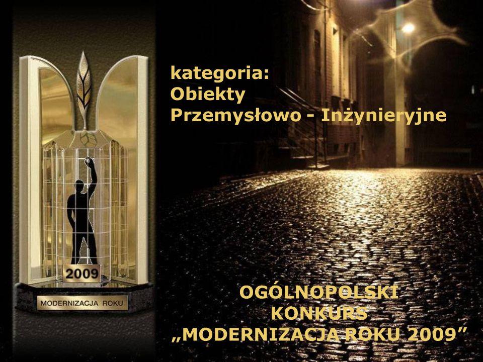 OGÓLNOPOLSKI KONKURS MODERNIZACJA ROKU 2009 kategoria: Obiekty Przemysłowo - Inżynieryjne