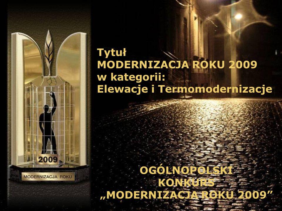 Tytuł MODERNIZACJA ROKU 2009 w kategorii: Elewacje i Termomodernizacje OGÓLNOPOLSKI KONKURS MODERNIZACJA ROKU 2009