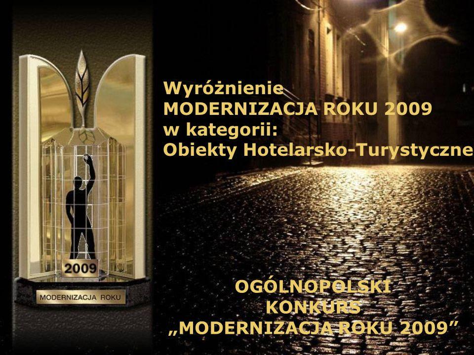 Wyróżnienie MODERNIZACJA ROKU 2009 w kategorii: Obiekty Hotelarsko-Turystyczne OGÓLNOPOLSKI KONKURS MODERNIZACJA ROKU 2009
