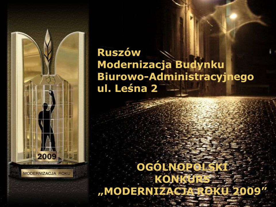 Ruszów Modernizacja Budynku Biurowo-Administracyjnego ul. Leśna 2 OGÓLNOPOLSKI KONKURS MODERNIZACJA ROKU 2009