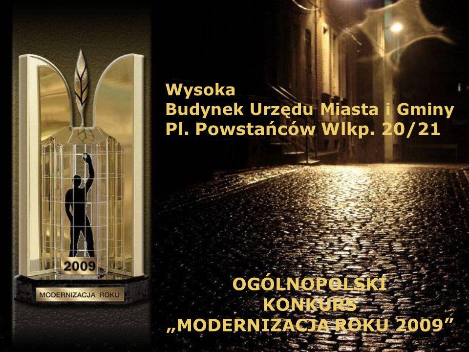 Wysoka Budynek Urzędu Miasta i Gminy Pl. Powstańców Wlkp. 20/21 OGÓLNOPOLSKI KONKURS MODERNIZACJA ROKU 2009