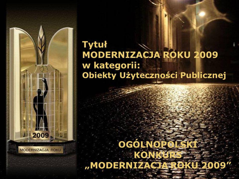 Tytuł MODERNIZACJA ROKU 2009 w kategorii: Obiekty Użyteczności Publicznej OGÓLNOPOLSKI KONKURS MODERNIZACJA ROKU 2009
