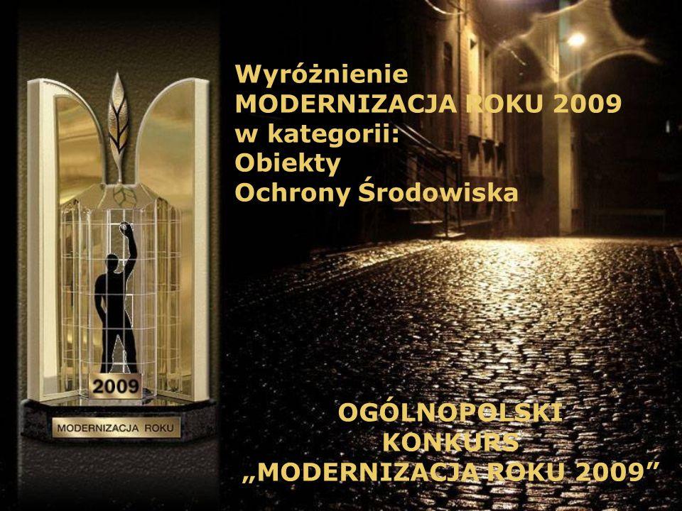 OGÓLNOPOLSKI KONKURS MODERNIZACJA ROKU 2009 Wyróżnienie MODERNIZACJA ROKU 2009 w kategorii: Obiekty Ochrony Środowiska