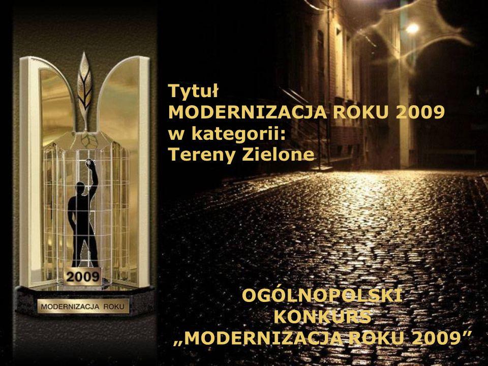 Tytuł MODERNIZACJA ROKU 2009 w kategorii: Tereny Zielone OGÓLNOPOLSKI KONKURS MODERNIZACJA ROKU 2009