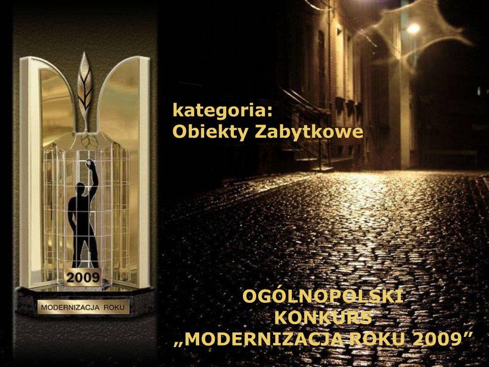 Tytuł MODERNIZACJA ROKU 2009 w kategorii: Obiekty Zabytkowe OGÓLNOPOLSKI KONKURS MODERNIZACJA ROKU 2009