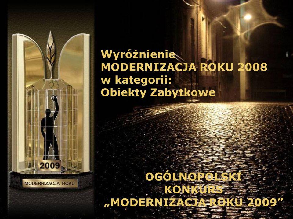 Wyróżnienie MODERNIZACJA ROKU 2008 w kategorii: Obiekty Zabytkowe OGÓLNOPOLSKI KONKURS MODERNIZACJA ROKU 2009