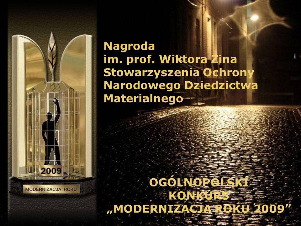 OGÓLNOPOLSKI KONKURS MODERNIZACJA ROKU 2009 Nagroda im. prof. Wiktora Zina Stowarzyszenia Ochrony Narodowego Dziedzictwa Materialnego