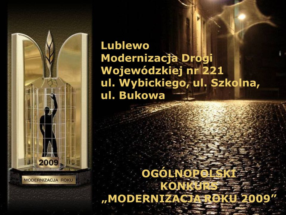 Lublewo Modernizacja Drogi Wojewódzkiej nr 221 ul. Wybickiego, ul. Szkolna, ul. Bukowa OGÓLNOPOLSKI KONKURS MODERNIZACJA ROKU 2009