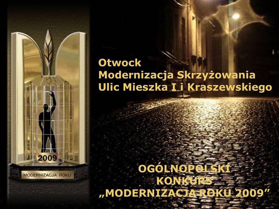 Otwock Modernizacja Skrzyżowania Ulic Mieszka I i Kraszewskiego OGÓLNOPOLSKI KONKURS MODERNIZACJA ROKU 2009