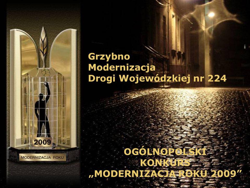 Grzybno Modernizacja Drogi Wojewódzkiej nr 224 OGÓLNOPOLSKI KONKURS MODERNIZACJA ROKU 2009