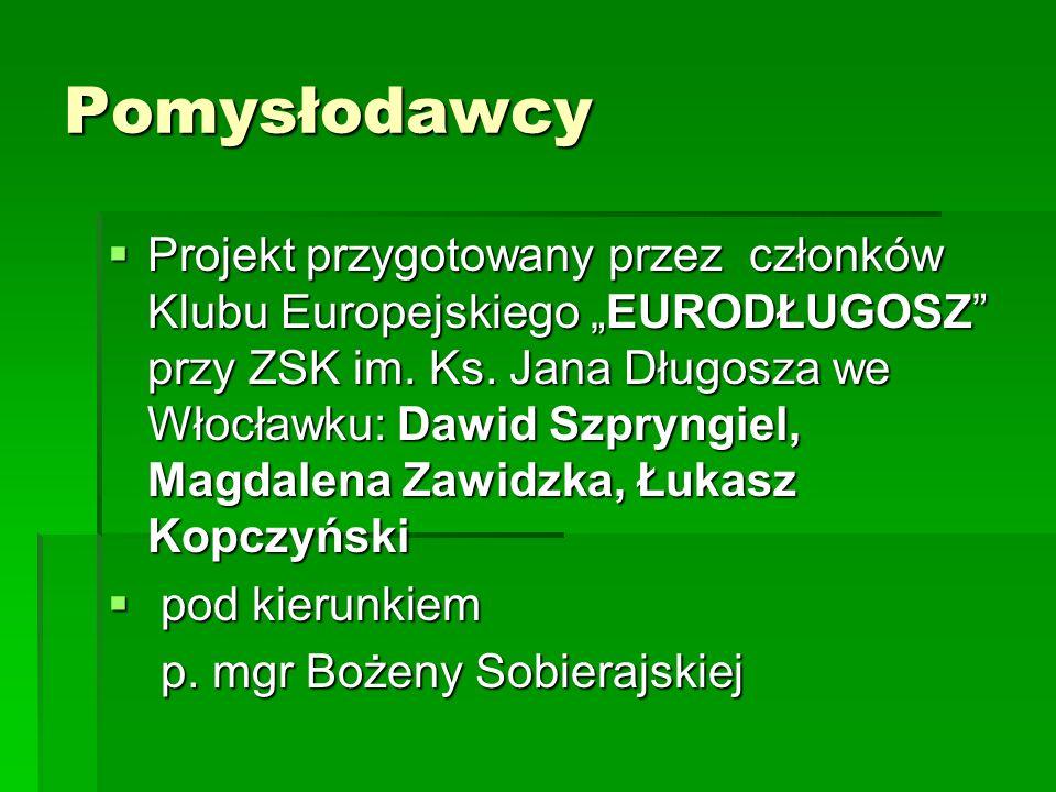 Pomysłodawcy Projekt przygotowany przez członków Klubu Europejskiego EURODŁUGOSZ przy ZSK im.