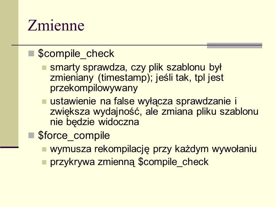 Zmienne $compile_check smarty sprawdza, czy plik szablonu był zmieniany (timestamp); jeśli tak, tpl jest przekompilowywany ustawienie na false wyłącza sprawdzanie i zwiększa wydajność, ale zmiana pliku szablonu nie będzie widoczna $force_compile wymusza rekompilację przy każdym wywołaniu przykrywa zmienną $compile_check