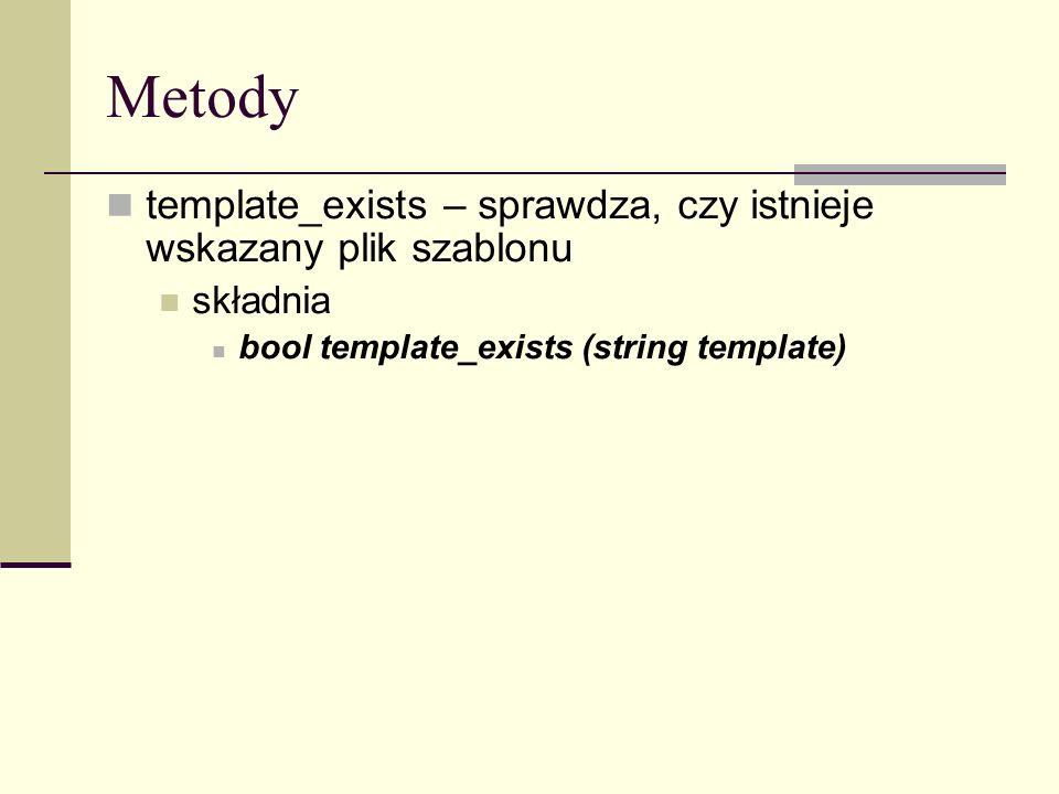 Metody template_exists – sprawdza, czy istnieje wskazany plik szablonu składnia bool template_exists (string template)