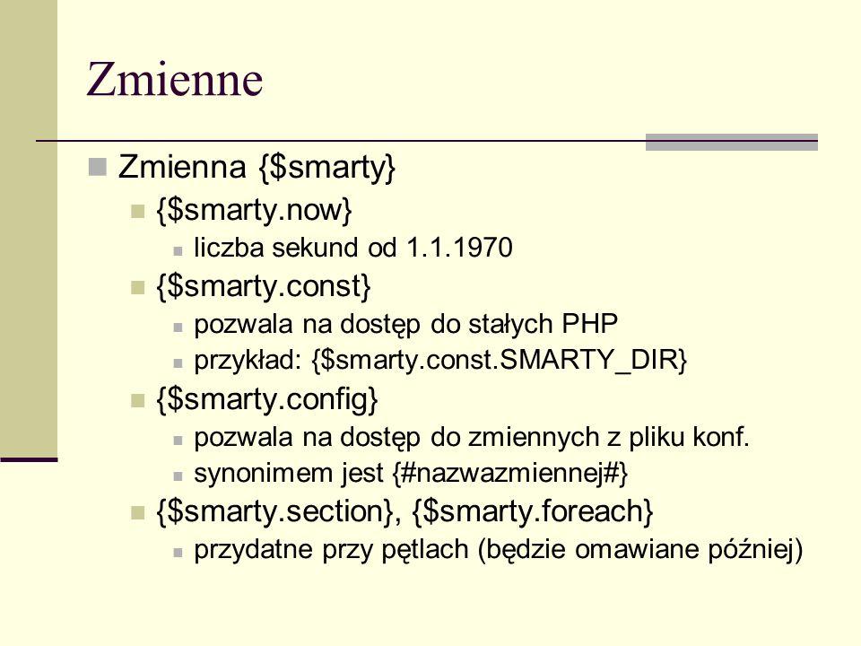 Zmienne Zmienna {$smarty} {$smarty.now} liczba sekund od 1.1.1970 {$smarty.const} pozwala na dostęp do stałych PHP przykład: {$smarty.const.SMARTY_DIR} {$smarty.config} pozwala na dostęp do zmiennych z pliku konf.