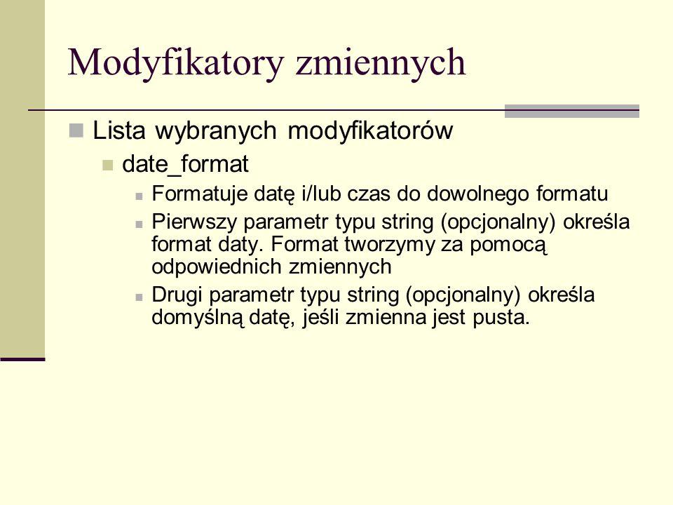 Modyfikatory zmiennych Lista wybranych modyfikatorów date_format Formatuje datę i/lub czas do dowolnego formatu Pierwszy parametr typu string (opcjonalny) określa format daty.