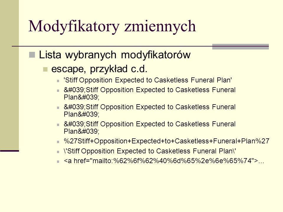 Modyfikatory zmiennych Lista wybranych modyfikatorów escape, przykład c.d.