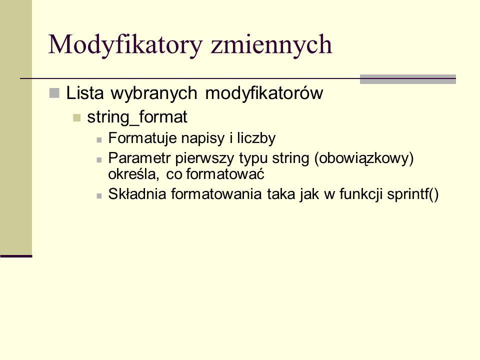Modyfikatory zmiennych Lista wybranych modyfikatorów string_format Formatuje napisy i liczby Parametr pierwszy typu string (obowiązkowy) określa, co formatować Składnia formatowania taka jak w funkcji sprintf()