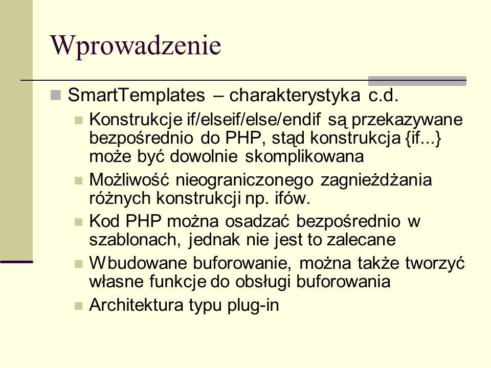 Zmienne Nadawanie wartości w PHP Przykład c.d., zawartość pliku index.tpl {$Contacts.fax} {$Contacts.email} {* you can print arrays of arrays as well *} {$Contacts.phone.home} {$Contacts.phone.cell} wyprodukuje 555-222-9876 zaphod@slartibartfast.com 555-444-3333 555-111-1234