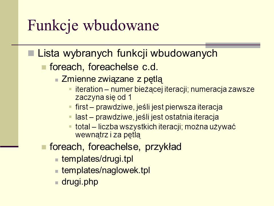 Funkcje wbudowane Lista wybranych funkcji wbudowanych foreach, foreachelse c.d.