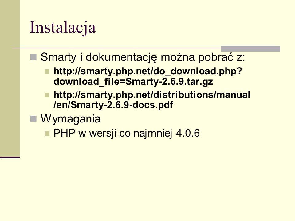 Instalacja Kopiujemy zawartość katalogu lib z pobranego pliku Smarty.tar.bz do katalogu: który określa zmienna include_path w pliku php.ini np.
