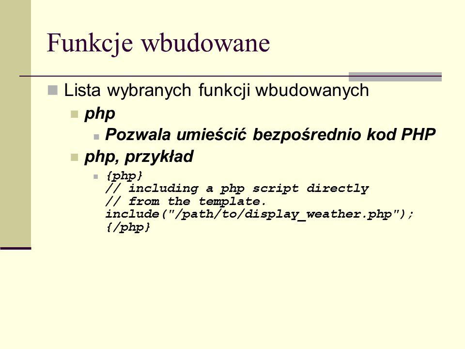 Funkcje wbudowane Lista wybranych funkcji wbudowanych php Pozwala umieścić bezpośrednio kod PHP php, przykład {php} // including a php script directly // from the template.