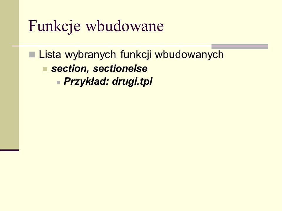 Funkcje wbudowane Lista wybranych funkcji wbudowanych section, sectionelse Przykład: drugi.tpl