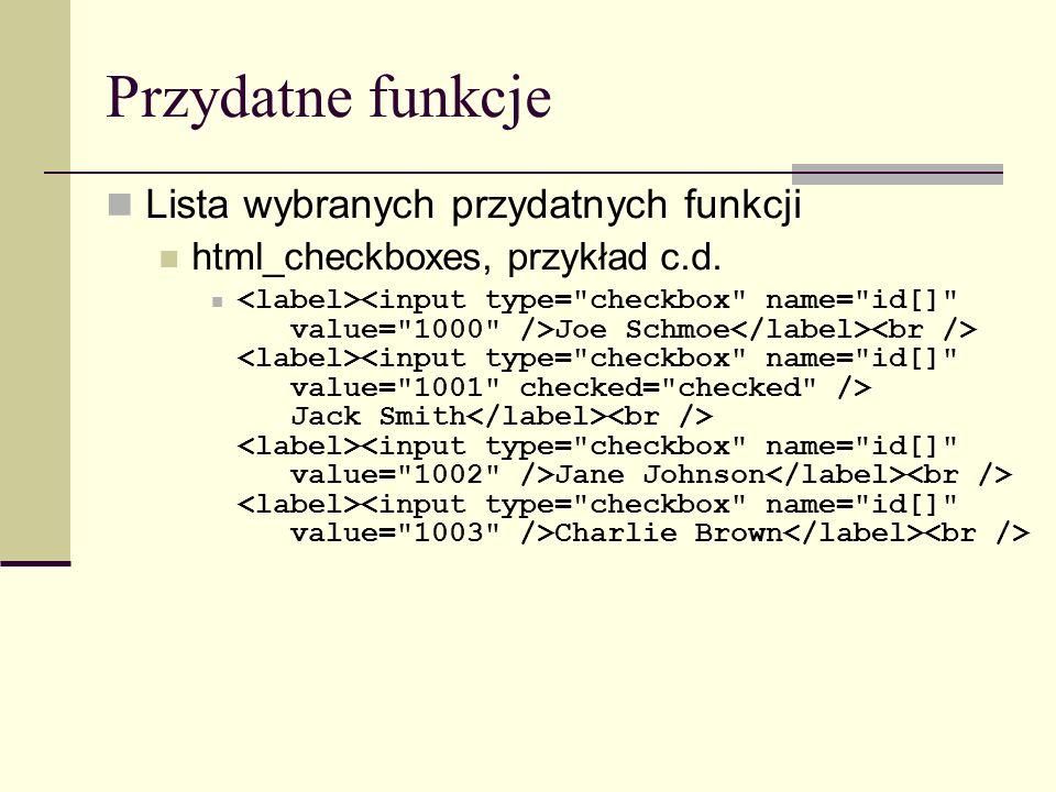 Przydatne funkcje Lista wybranych przydatnych funkcji html_checkboxes, przykład c.d.