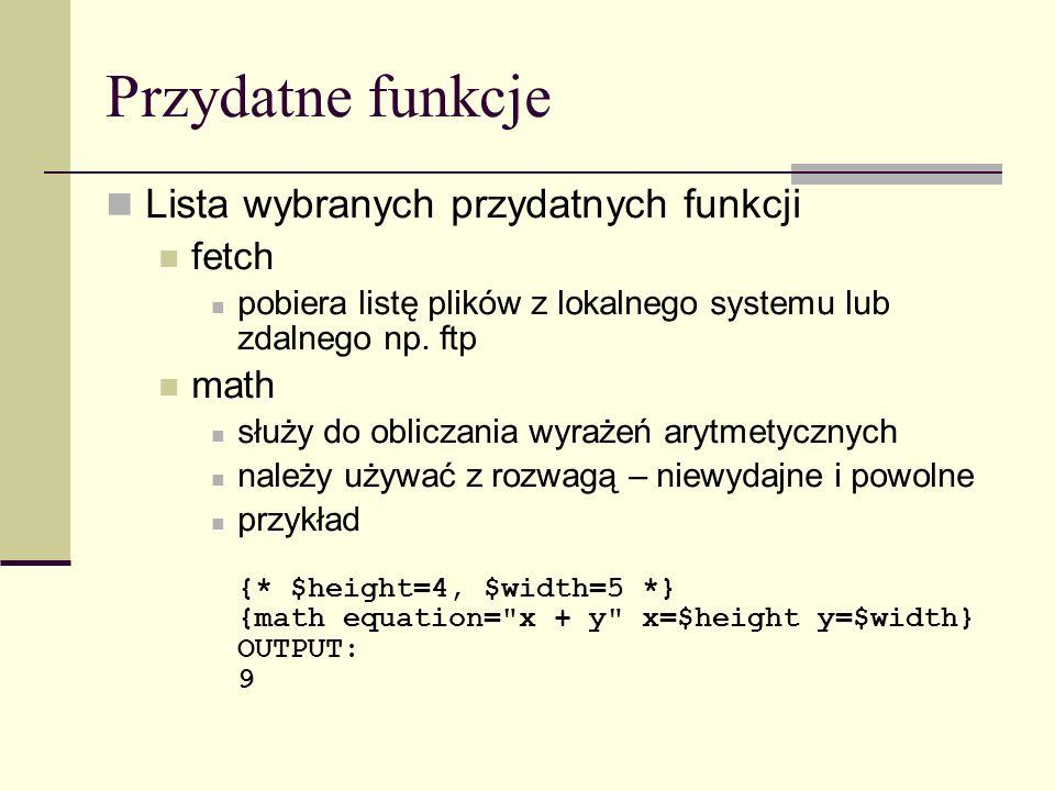 Przydatne funkcje Lista wybranych przydatnych funkcji fetch pobiera listę plików z lokalnego systemu lub zdalnego np.