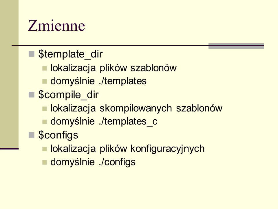 Zmienne $template_dir lokalizacja plików szablonów domyślnie./templates $compile_dir lokalizacja skompilowanych szablonów domyślnie./templates_c $configs lokalizacja plików konfiguracyjnych domyślnie./configs