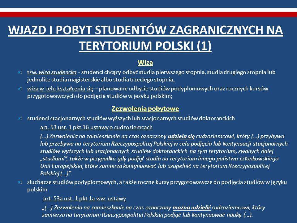 WJAZD I POBYT STUDENTÓW ZAGRANICZNYCH NA TERYTORIUM POLSKI (1) Wiza tzw. wiza studencka - studenci chcący odbyć studia pierwszego stopnia, studia drug