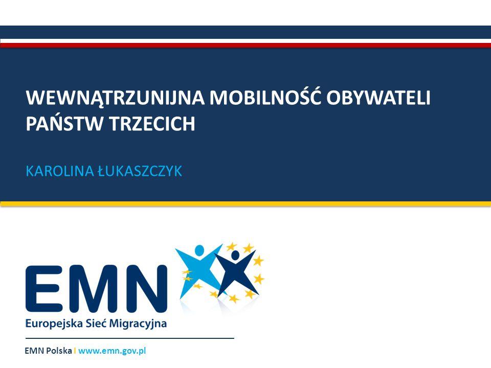 EMN Polska I www.emn.gov.pl WEWNĄTRZUNIJNA MOBILNOŚĆ OBYWATELI PAŃSTW TRZECICH KAROLINA ŁUKASZCZYK