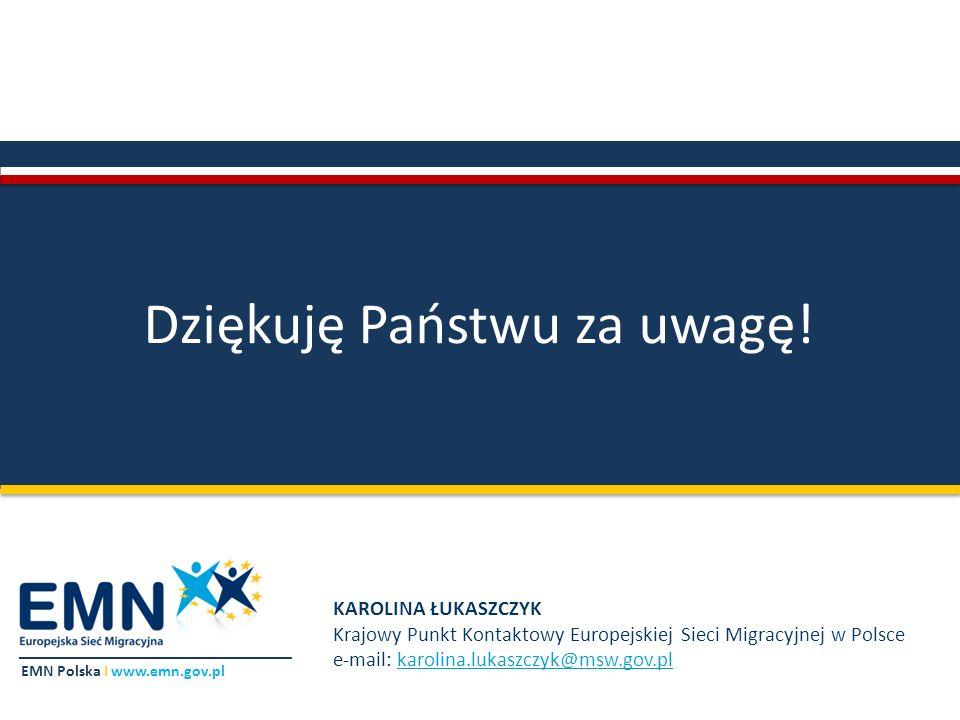 EMN Polska I www.emn.gov.pl Dziękuję Państwu za uwagę! KAROLINA ŁUKASZCZYK Krajowy Punkt Kontaktowy Europejskiej Sieci Migracyjnej w Polsce e-mail: ka