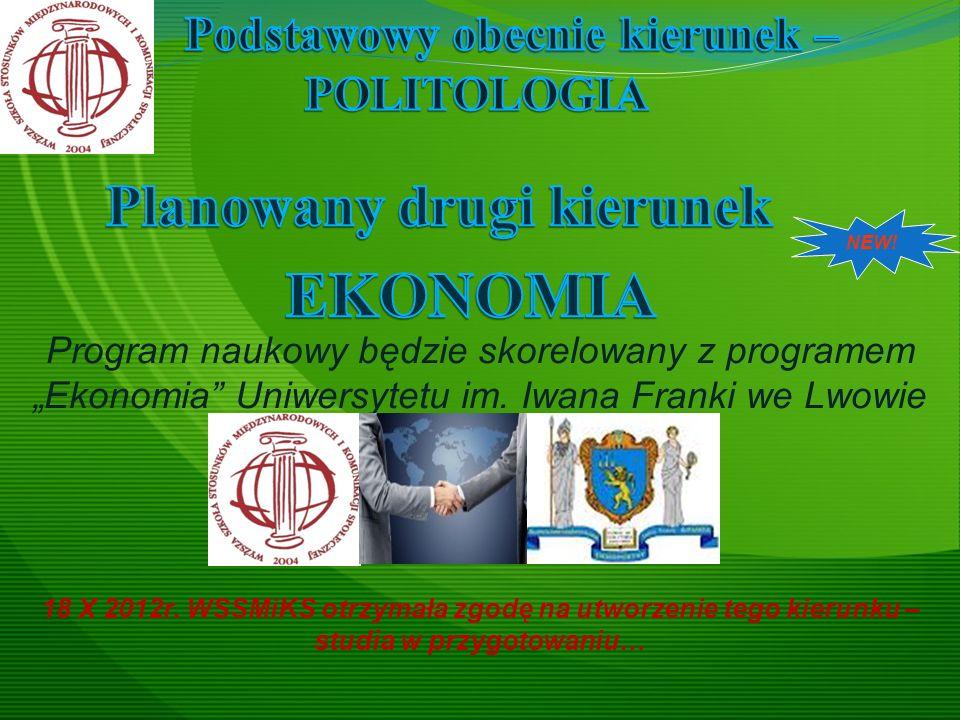 NEW! Program naukowy będzie skorelowany z programem Ekonomia Uniwersytetu im. Iwana Franki we Lwowie 18 X 2012r. WSSMiKS otrzymała zgodę na utworzenie