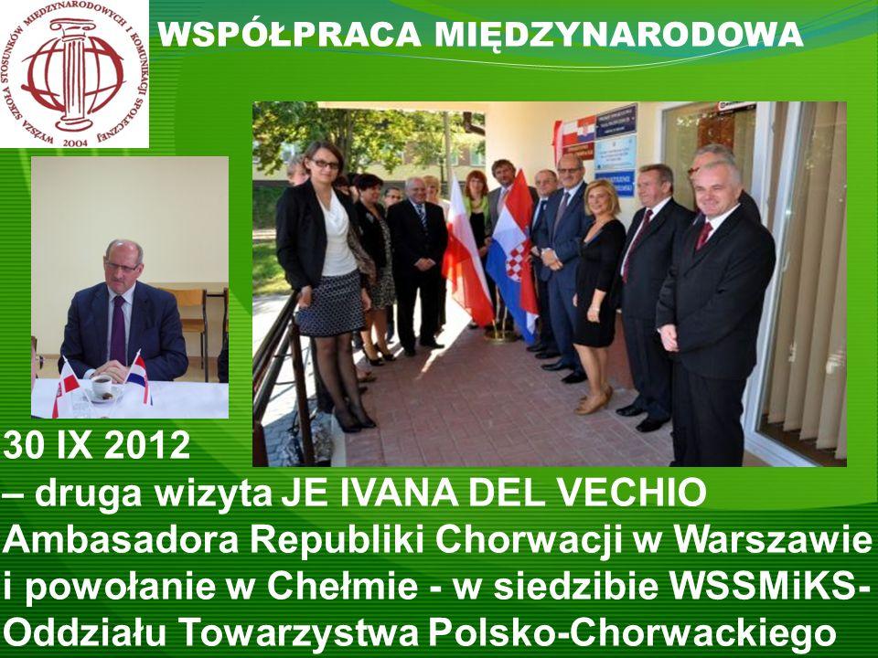 WSPÓŁPRACA MIĘDZYNARODOWA 30 IX 2012 – druga wizyta JE IVANA DEL VECHIO Ambasadora Republiki Chorwacji w Warszawie i powołanie w Chełmie - w siedzibie