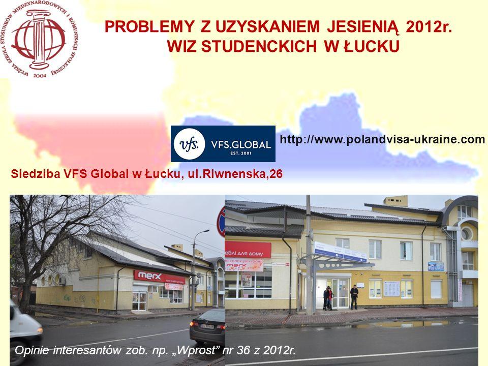 http://www.polandvisa-ukraine.com PROBLEMY Z UZYSKANIEM JESIENIĄ 2012r. WIZ STUDENCKICH W ŁUCKU Siedziba VFS Global w Łucku, ul.Riwnenska,26 Opinie in