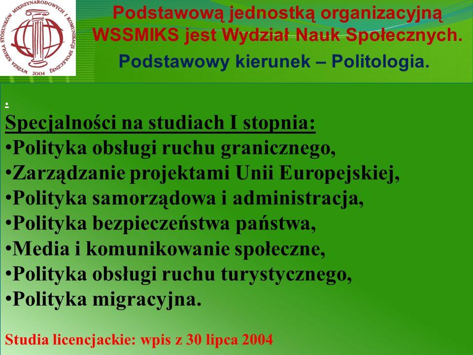 Podstawową jednostką organizacyjną WSSMIKS jest Wydział Nauk Społecznych. Podstawowy kierunek – Politologia.. Specjalności na studiach I stopnia: Poli
